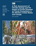 A Risk Assessment of Climate Change and the Impact of Forest Diseases on Forest Ecosystems in the Western United States and Canada, John Kliejunas, 1480146838