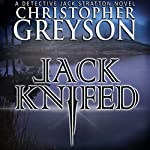 Jack Knifed: Detective Jack Stratton Mystery-Thriller, Book 2 | Christopher Greyson