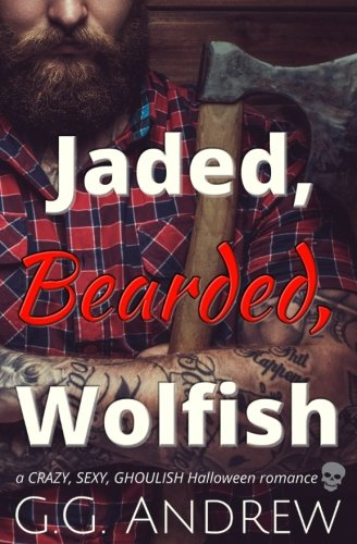 Jaded, Bearded, Wolfish: A Halloween Romance (Crazy, Sexy, Ghoulish) (Volume 3)