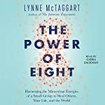 The Power of Eight: Harnessing the Miraculous Energies of a Small Group to Heal Others, Your Life, and the World | Lynne McTaggart