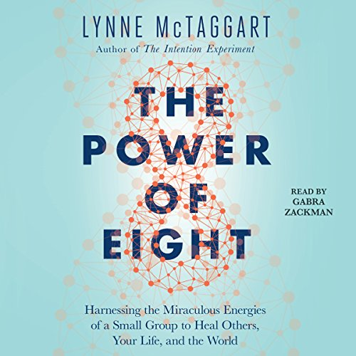 The Power of Eight: Harnessing the Miraculous Energies of a Small Group to Heal Others, Your Life, and the World by Simon & Schuster Audio