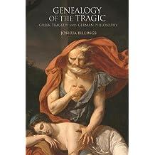 Genealogy of the Tragic: Greek Tragedy and German Philosophy