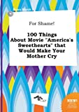 For Shame! 100 Things about Movie America's Sweethearts That Would Make Your Mother Cry