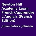 Newton Hill Academy Learn French/Apprendre L'Anglais: French Edition | Julian Patrick Johnson