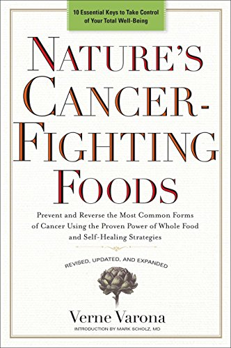 Nature's Cancer-Fighting Foods: Prevent and Reverse the Most Common Forms of Cancer Using the Proven Power of Whole Food and Self-Healing ()