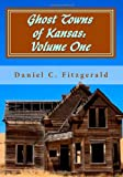 Ghost Towns of Kansas: Volume One, Daniel C. Fitzgerald, 1452837996