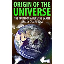Origin Of The Universe: The Truth On Where The Earth Really Came From