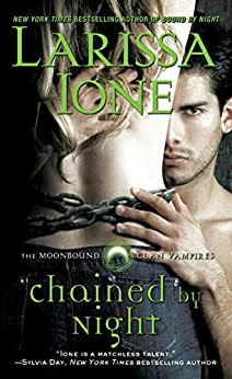 Chained by Night (The Moonbound Clan Vampires Book 2) by [Ione, Larissa]
