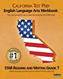 CALIFORNIA TEST PREP English Language Arts Workbook STAR Reading and Writing Grade 7, Test Master Press California Staff, 1463791755