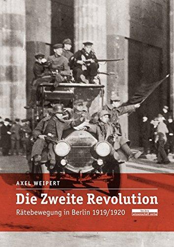Die zweite Revolution. Rätebewegung in Berlin 1919/1920