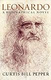 Leonardo: A Biographical Novel