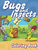 Bugs And Insects Coloring Book (Super Fun Coloring Books For Kids) (Volume 8)