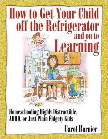 How to Get Your Child Off the Refrigerator and On to Learning by Carol Barnier Barnier Carol (2000-04-01) Paperback