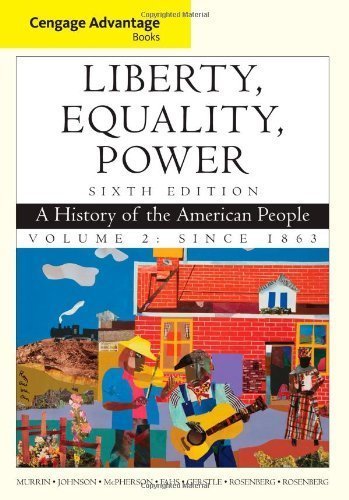 Cengage Advantage Books: Liberty, Equality, Power: A History of the American People, Volume 2: Since 1863 6th edition by Murrin, John M., Johnson, Paul E., McPherson, James M., Fahs (2011) Paperback