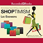 Shoptimism: Why the American Consumer Will Keep on Buying No Matter What | Lee Eisenberg