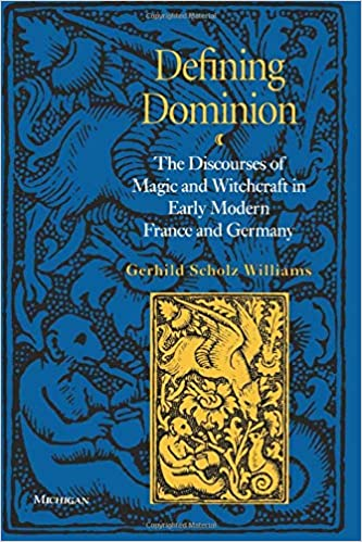 Defining Dominion The Discourses of Magic and Witchcraft in Early Modern France and Germany