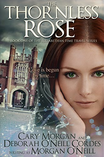 - The Thornless Rose (The Elizabethan Time Travel Series Book 1)