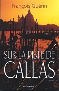 Sur La Piste De Callas par François Guérin