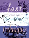 img - for Fast Sketching Techniques: Capture the Fundamental Essence of Elusive Subjects book / textbook / text book