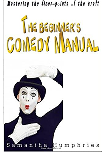 Read online The Beginners Comedy Manual: Mastering The Finer Points Of The Craft PDF