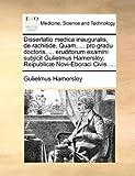 Dissertatio Medica Inauguralis, de Rachitide Quam, Pro Gradu Doctoris, Eruditorum Examini Subjicit Gulielmus Hamersley, Reipublicæ Novi-Ebor, Gulielmus Hamersley, 1170684262