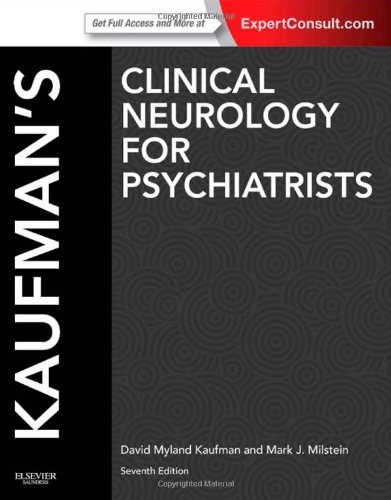 Kaufman's Clinical Neurology for Psychiatrists: Expert Consult: Online and Print, 7e (Major Problems in Neurology) by David Myland Kaufman MD (Milstein Print)