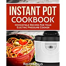 Instant Pot Cookbook: Irresistible Recipes For Your Electric Pressure Cooker