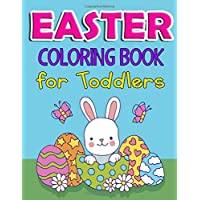 Easter Coloring Book for Toddlers: Cute Easter Theme Coloring Pages for Your Kids to Have Fun