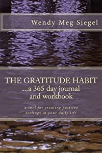 The Gratitude Habit: A 365 Day Journal and Workbook: A tool for creating positive feelings in your daily life