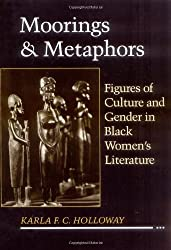 Moorings and Metaphors: Figures of Culture and Gender in Black Women's Literature
