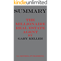 Summary of The Millionaire Real Estate Agent: It's Not About the Money...It's About Being the Best You Can Be! by Gary Keller, Dave Jenks,Jay Papasan|Key Concepts in 15 Min or Less (English Edition)
