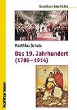 img - for Das 19. Jahrhundert (1789-1914): Unter Mitarbeit Von Michael Erbe Und Nicola Brauch (Grundkurs Geschichte) (German Edition) book / textbook / text book