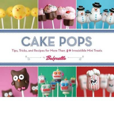 Cake Pops: Tips, Tricks, and Recipes for More Than 40 Irresistible Mini (Cake Pop Tips)
