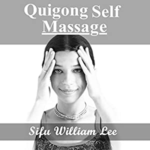 Qigong Meridian Self Massage - Complete Program for Improved Health, Pain Annihilation, and Swift Healing Audiobook