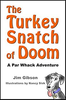 The Turkey Snatch of Doom: A Par Whack Adventure: Funny Dog Books for Kids by [Gibson, Jim]