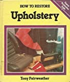How to Restore Upholstery No. 7 : Osprey Restoration Guide, Fairweather, Tony, 0850456231
