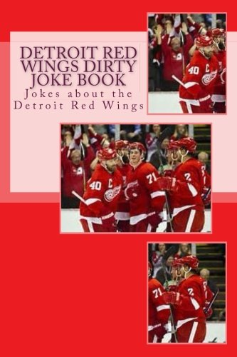 Detroit Red Wings Dirty Joke Book: Jokes about the Detroit Red Wings - Dirty Wings