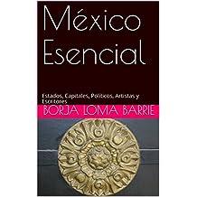 México Esencial: Estados, Capitales, Políticos, Artistas y Escritores (Spanish Edition)
