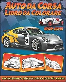 Auto Da Corsa Libro Da Colorare Una Collezione Di Disegni Di Auto Da Corsa Per Bambini Amazon It Editore Bookcreators Libri