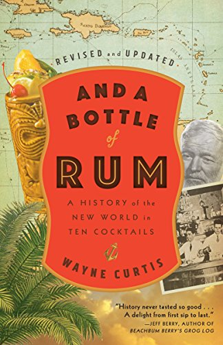 And a Bottle of Rum, Revised and Updated: A History of the New World in Ten Cocktails by Wayne Curtis