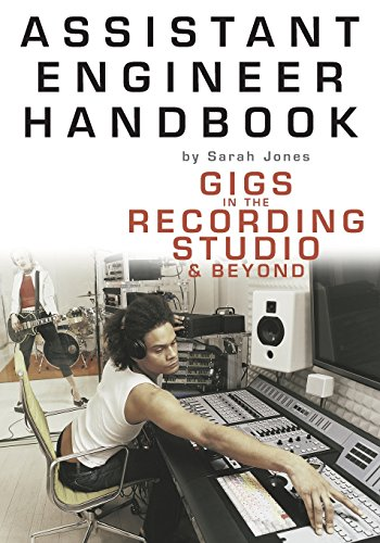 Assistant Engineer Handbook: Gigs In The Recording Studio And Beyond