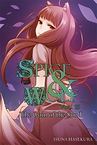 Spice and Wolf, Vol. 15: The Coin of the Sun I - light novel