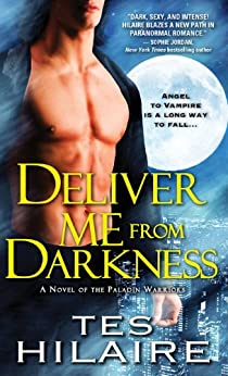 Deliver Me from Darkness: A Novel of the Paladin Warriors by [Hilaire, Tes]