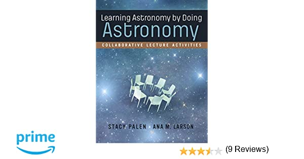 Learning astronomy by doing astronomy collaborative lecture learning astronomy by doing astronomy collaborative lecture activities stacy palen ana larson 9780393264159 amazon books fandeluxe Image collections