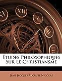 Études Philosophiques Sur le Christiansme, Jean Jacques Auguste Nicolas, 1143844564