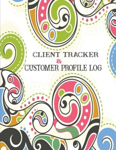 Client Tracker & Customer Profile Log: Keep Profile Log Book Journal, Data Organizer. Tracking Tool for your Client Activity, Profile, Address, ... 100 Pages (Data Organizer Binder) (Volume 1)