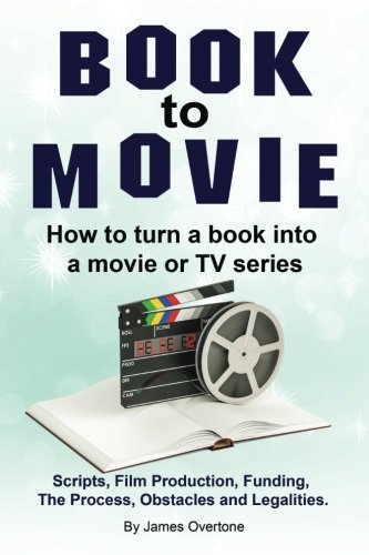 Book to Movie. How to turn a book into a movie or TV series. Scripts, Film Production, Funding, The Process, Obstacles and (Overtone Series)
