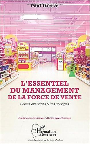 Essentiel Du Management De La Force De Vente : Cours, Exercices Et Cas Corrigés