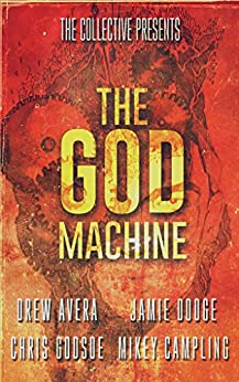 The God-Machine by [Campling, Mikey, Avera, Drew, Godsoe, Christopher, Dodge, Jamie, Scifi, The Collective]