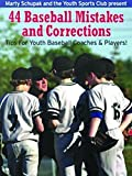Baseball Coaching: 44 Baseball Mistakes and Corrections